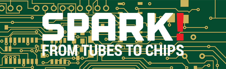 Spark! From Tubes to Chips